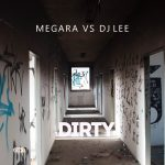 MEGARA VS DJ LEE – Dirty